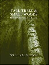Tall Trees and Small Woods: How to Grow and Tend Them,W.E.S. Mutch