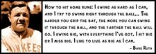 Wall Quote - BABE RUTH - How to hit home runs: I swing as hard as I can and I tr
