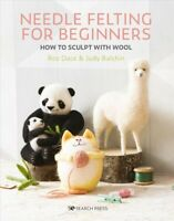 Needle Felting for Beginners : How to Sculpt With Wool, Paperback by Dace, Ro...