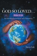 God So Loved. . .: John 3:16 An Introduction to Christ and Christianity