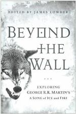 Beyond the Wall: Exploring George R. R. Martin's A Song of Ice and Fire, From A