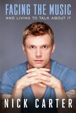 Facing the Music : And Living to Talk about It by Nick Carter (2013, Hardcover)