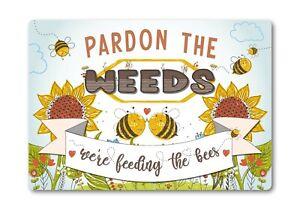 Pardon the Weeds Feeding the Bees METAL Outdoor Garden Sign Plaque Funny Novelty