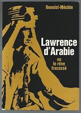 LAWRENCE D ARABIE ou le rêve fracassé BENOIST-MECHIN