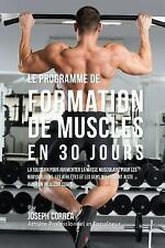 Le Programme de Formation de Muscles en 30 Jours : La Solution Pour Augmenter...
