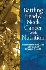 Battling Head and Neck Cancer with Nutrition by Heather Gabbert (2013,...