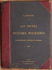 GOETCHY, LES JEUNES PEINTRES MILITAIRES : NEUVILLE - DETAILLE - DUPRAY