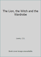 The Lion, the Witch and the Wardrobe by Lewis, C.S.