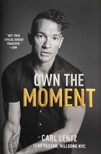 Own the Moment by Carl Lentz - HARDCOVER - BRAND NEW!