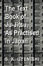 The Text-Book of Ju-Jitsu, As Practised in Japan - Being a Simple Treatise on...