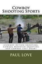 Cowboy Shooting Sports : (Cowboy Action Shooting, Cowboy Mounted Shooting and...