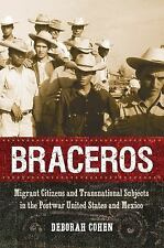 Braceros : Migrant Citizens and Transnational Subjects in the Postwar United...