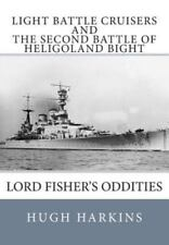 Light Battle Cruisers and the Second Battle of Heligoland Bight: Lord Fisher'...