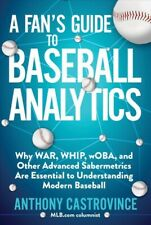 Fan's Guide to Baseball Analytics : Why War, Whip, Woba, and Other Advanced S.