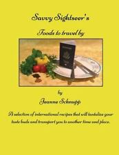 Savvy Sightseer's Foods to Travel By by Jeanne Schnupp (2014, Paperback)