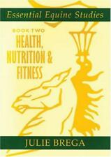 Essential Equine Studies: Bk. 2: Health, Nutrition and Fitness by Julie Brega |