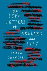 The Love Letters of Abelard and Lily 9780544932050 by Creedle, Laura