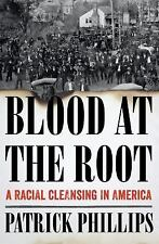 Blood at the Root: A Racial Cleansing in America by Phillips, Patrick First Ed
