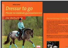 Dressur to go. Pferde im Gelände gymnastizieren Die Reitschule. Britta Schön '14
