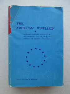 THE AMERICAN REBELLION Sir Henry Clinton's Narrative of His Campaigns 1775-1782