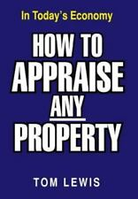 How to Appraise Any Property : In Today's Economy by Tom Lewis (2012, Hardcover)