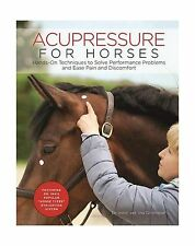 Acupressure for Horses: Hands-On Techniques to Solve Performanc... Free Shipping