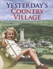 Yesterday's Country Village: Memories of Village Life from 1900-1960,Henry Buck
