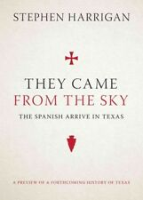 They Came from the Sky : The Spanish Arrive in Texas, Hardcover by Harrigan, ...