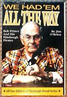 We Had 'Em All the Way: Bob Prince & His Pittsburgh Pirates by O'Brien, Jim The
