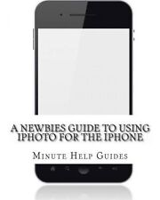 USED (LN) A Newbies Guide to Using iPhoto For the iPhone by Minute Help Guides