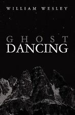 GHOST DANCING: An EMTALA Tale by Wesley, William