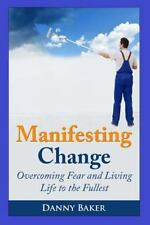 Manifesting Change : Overcoming Fear and Living Life to the Fullest by Danny...