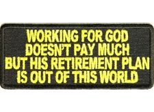 "(H5) WORKING FOR GOD DOESNT PAY MUCH BUT....4"" x 1.75"" iron on patch (2980)"