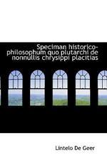 Speciman Historico-Philosophum Quo Plutarchi De Nonnullis Chrysippi Placitias...
