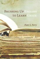 Brushing Up English to Learn Greek, Paperback by Perry, Peter S., Like New Us...