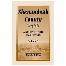 Shenandoah County, Virginia: A Study of the 1860 Census, Volume 3 (Paperback or