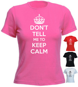 Don't Tell Me To Keep Calm Birthday Present Gift New Ladies T-shirt