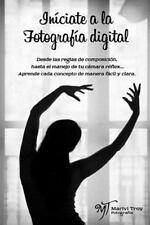 Iniciate a la Fotografia Digital : Desde Las Reglas de Composici�n B�sicas,...