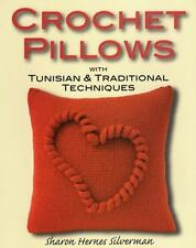 Crochet Pillows with Tunisian and Traditional Techniques by Sharon Hernes Silver