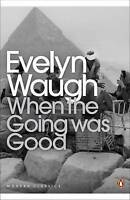 When the Going Was Good (Penguin Modern Classics) : Evelyn Waugh EX CONDITION M4