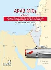 Arab MiGs Volume 1 Mikoyan i Gurevich MiG-15 MiG-17 Reference Book