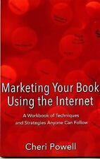 Marketing Your Book Using the Internet : A Workbook of Techniques and...