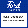 BB5Z7803136AA Ford Moulding windshield BB5Z7803136AA, New Genuine OEM Part
