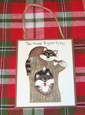 Inspirational Country wood Sign~YOU ALWAYS BRIGHTEN MY DAY~Great Gift Racoons