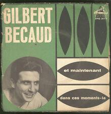 4034 - 0270 - 0764GILBERT BECAUD* – ET MAINTENANT / DANS CES MOMENTS-LA
