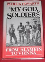 """""""MY GOD SOLDIERS"""" ~ From Alamein to Vienna ~ Patrick Howarth ~ Hardcover D/J."""