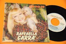 "RAFFAELLA CARRA' 7"" QUE DOLOR ORIG 1983 EX !!!!!!!!!!!!!!!!"