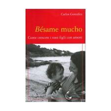 LIBRO BESAME MUCHO - CRESCERE FIGLI CON AMORE - CARLOS GONZALEZ