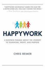 Happywork : A Business Parable Teamwork Profit Purpose Chris Reimer PB Book