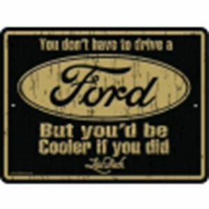 """""""You Don't Have To Drive A Ford, But You'd Be Cooler If..."""" Embossed Metal BLACK"""